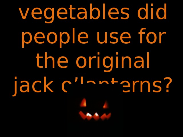 What vegetables did people use for the original jack o'lanterns?