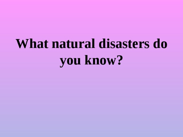 What natural disasters do you know?