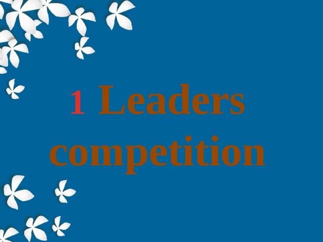 1  Leaders competition