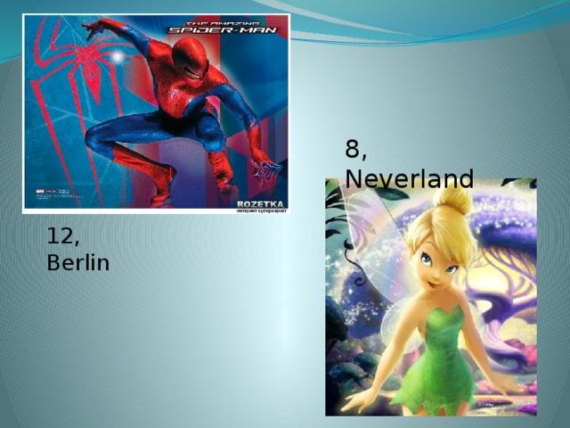 8, Neverland 12, Berlin