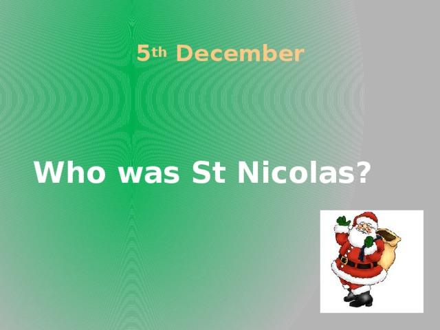 5 th December Who was St Nicolas?
