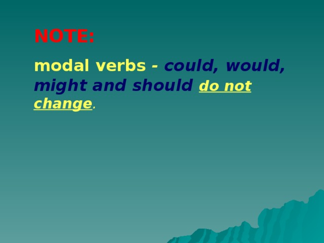 NOTE:  modal verbs - could, would, might and should  do not change .