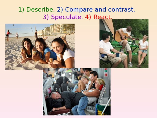 1) Describe. 2) Compare and contrast.  3) Speculate.  4) React.