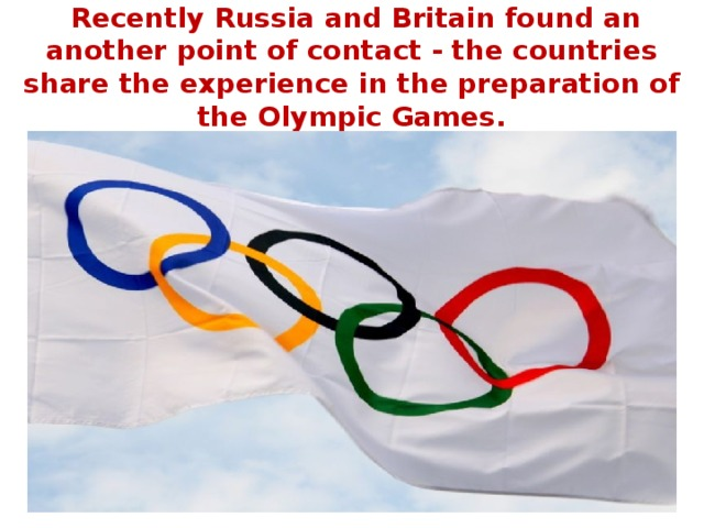 Recently Russia and Britain found an another point of contact - the countries share the experience in the preparation of the Olympic Games.
