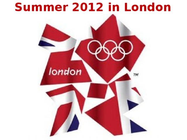 Summer 2012 in London