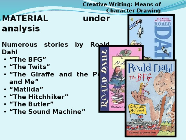 Creative Writing: Means of Character Drawing MATERIAL under analysis  Numerous stories by Roald Dahl