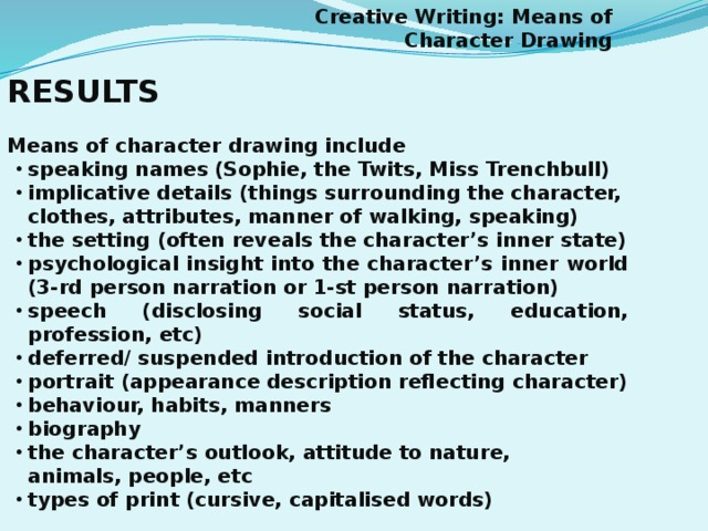 Creative Writing: Means of Character Drawing RESULTS  Means of character drawing include