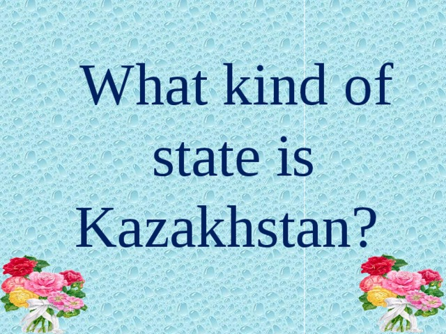 What kind of state is Kazakhstan?