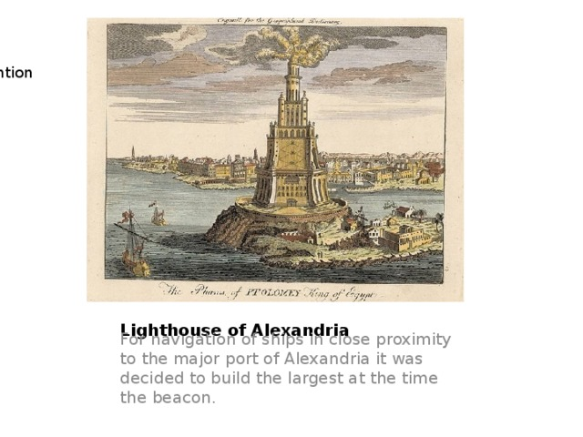 Thanks for attention Lighthouse of Alexandria For navigation of ships in close proximity to the major port of Alexandria it was decided to build the largest at the time the beacon.