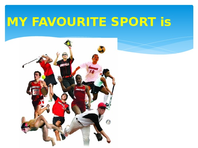 MY FAVOURITE SPORT is