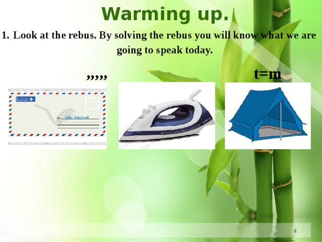 Warming up. Look at the rebus. By solving the rebus you will know what we are going to speak today. t=m '''''