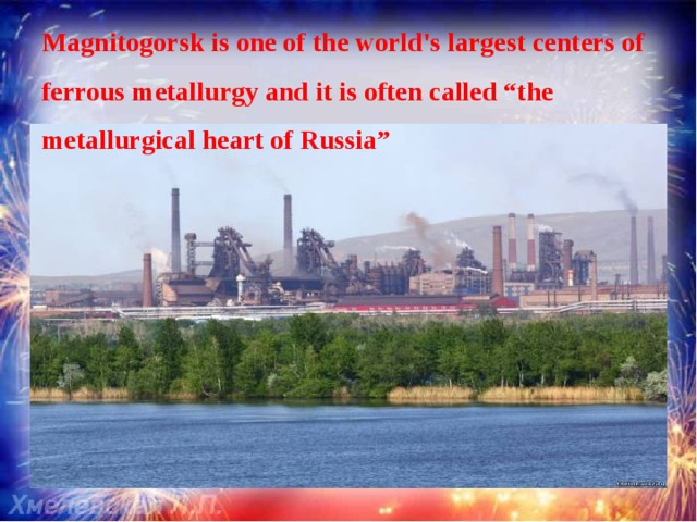 """Magnitogorsk is one of the world's largest centers of ferrous metallurgy and it is often called """"the metallurgical heart of Russia"""""""