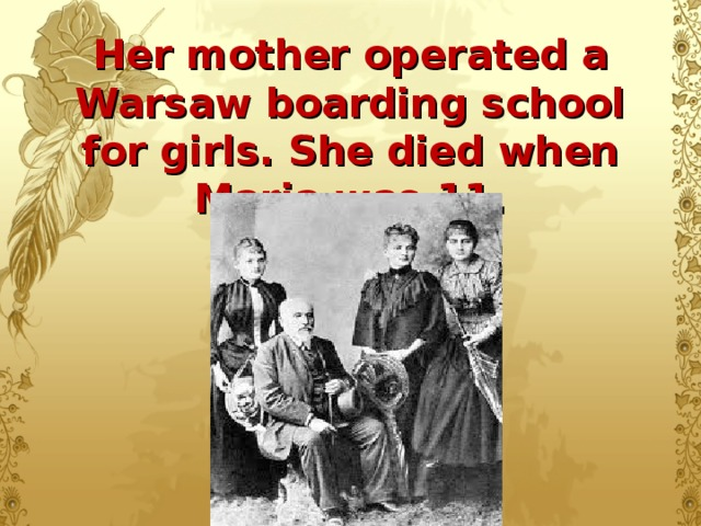 Her mother operated a Warsaw boarding school for girls. She died when Maria was 11.