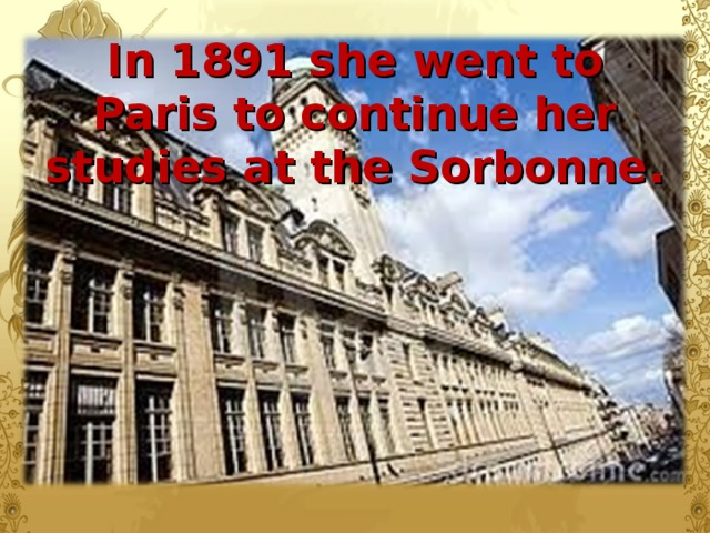 In 1891 she went to Paris to continue her studies at the Sorbonne.