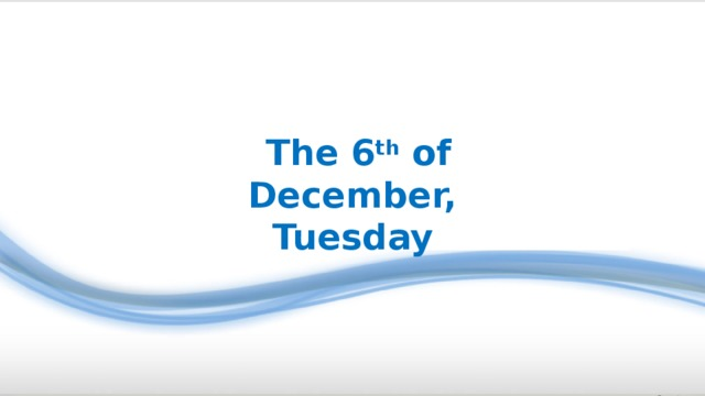 The 6 th of December, Tuesday