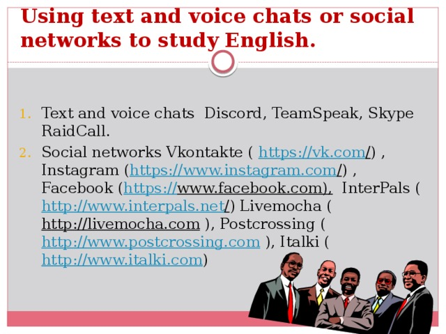 Using text and voice chats or social networks to study English.