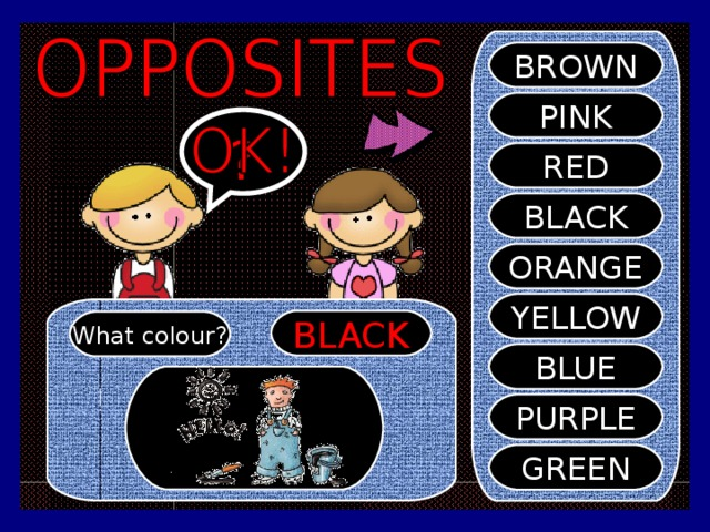 BROWN PINK ? RED BLACK ORANGE YELLOW BLACK What colour? BLUE PURPLE GREEN