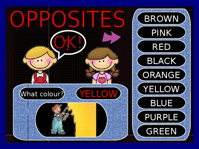 BROWN PINK ? RED BLACK ORANGE YELLOW YELLOW What colour? BLUE PURPLE GREEN