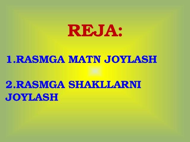 REJA:  1.RASMGA MATN JOYLASH  2.RASMGA SHAKLLARNI JOYLASH