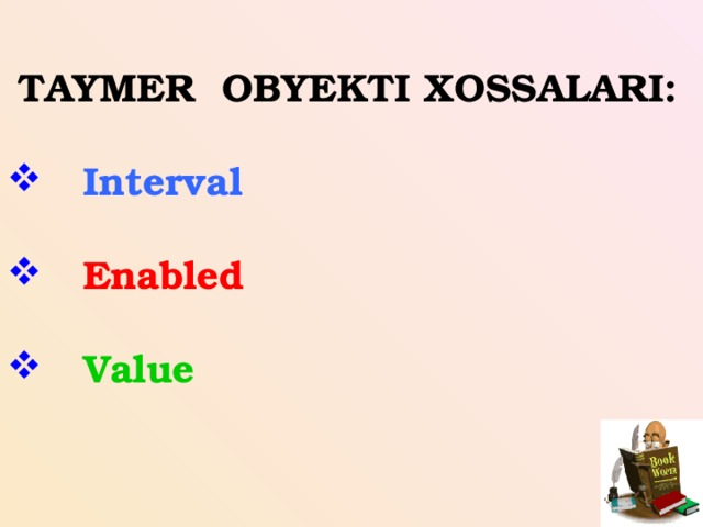 TAYMER OBYEKTI XOSSALARI:   Interval   Enabled   Value