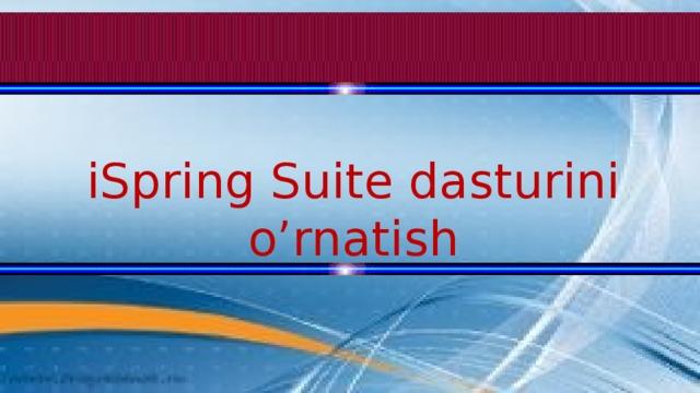 iSpring Suite dasturini o'rnatish
