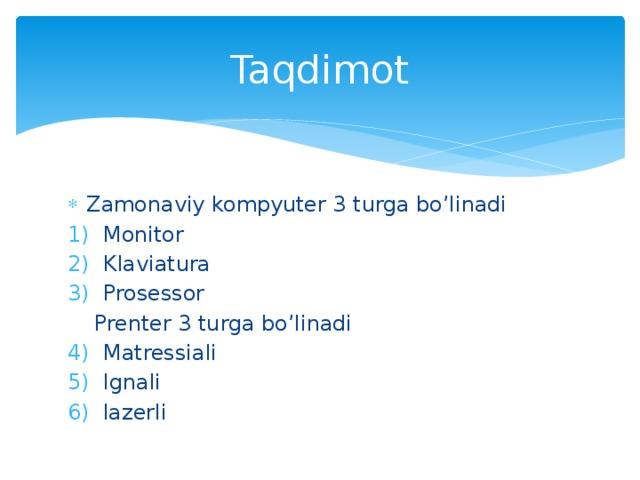Taqdimot Zamonaviy kompyuter 3 turga bo'linadi Monitor Klaviatura Prosessor  Prenter 3 turga bo'linadi Matressiali Ignali lazerli