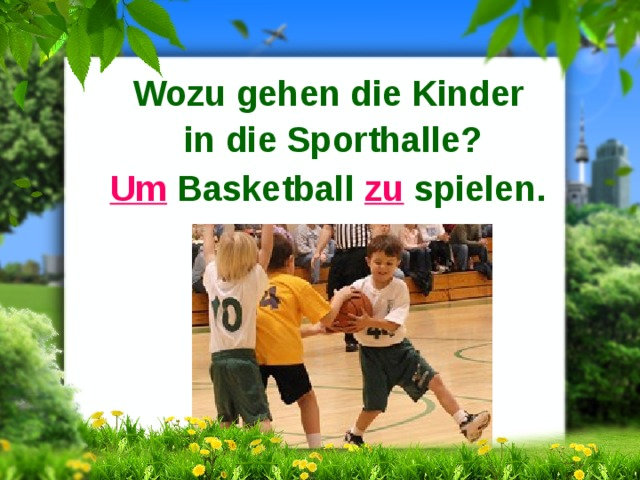 Wozu gehen die Kinder in die Sporthalle? Um Basketball zu spielen.