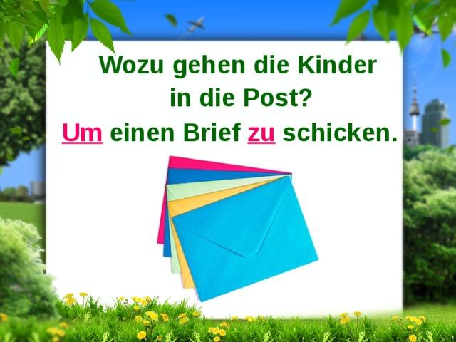 Wozu gehen die Kinder in die Post? Um einen Brief zu schicken.