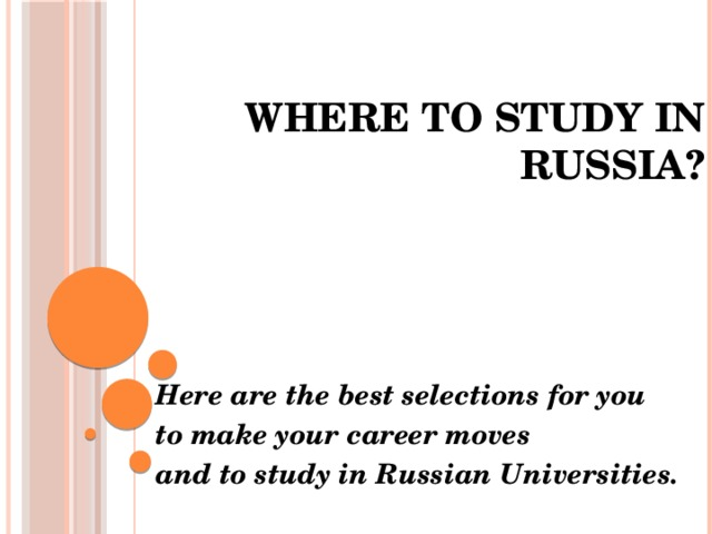 WHERE TO STUDY IN RUSSIA?    Here are the best selections for you to make your career moves and to study inRussian Universities.