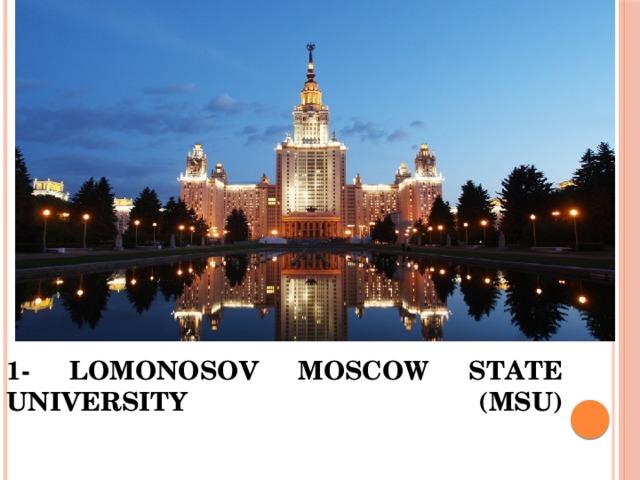 1- LOMONOSOV MOSCOW STATE UNIVERSITY (MSU)