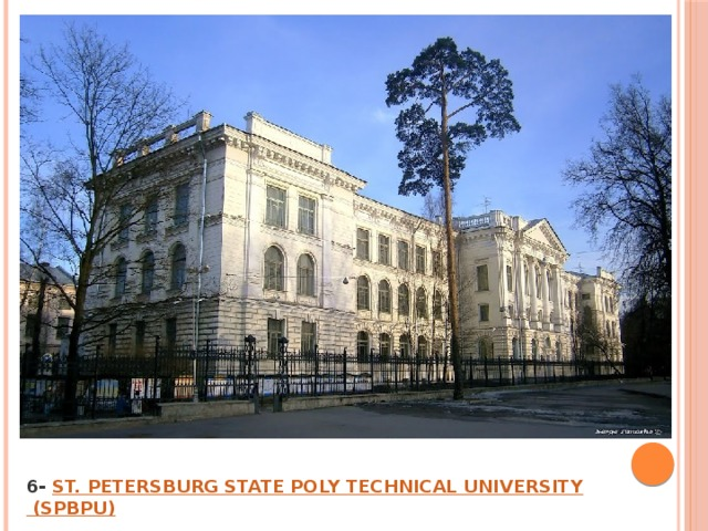 6- ST. PETERSBURG STATE POLY TECHNICAL UNIVERSITY (SPBPU) 6- ST. PETERSBURG STATE POLY TECHNICAL UNIVERSITY (SPBPU)