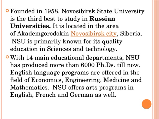 Founded in 1958, Novosibirsk State University is the third best to study in Russian Universities. It is located in the area ofAkademgorodokin Novosibirsk city