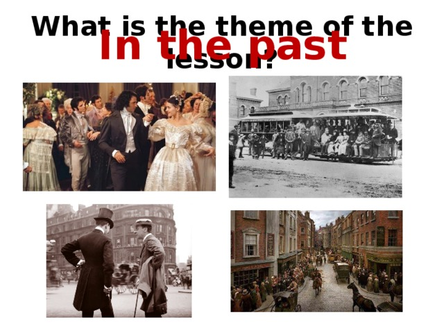 What is the theme of the lesson? In the past