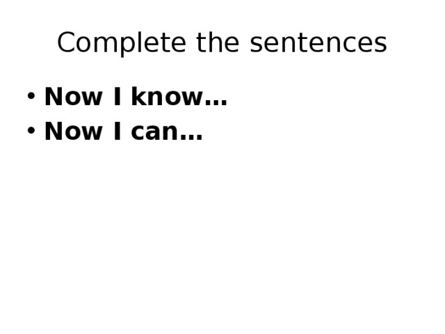Complete the sentences Now I know… Now I can…
