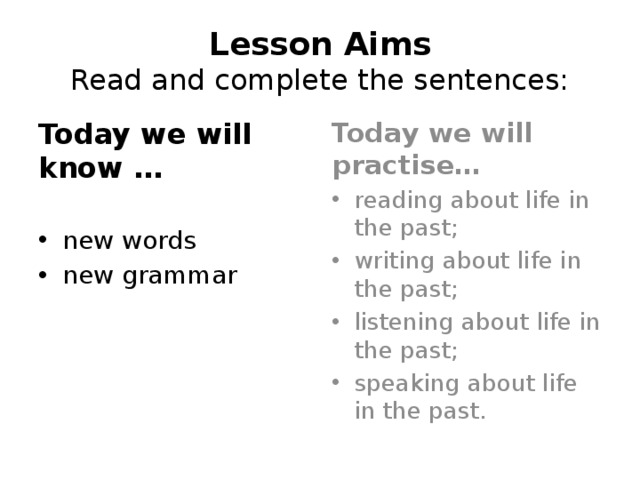 Lesson Aims  Read and complete the sentences: Today we will know … Today we will practise…