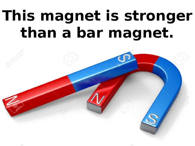 This magnet is stronger than a bar magnet.