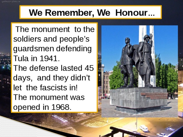 We Remember, We Honour …  The monument to the soldiers and people's guardsmen defending Tula in 1941. The defense lasted 45 days, and they didn't let the fascists in! The monument was opened in 1968.