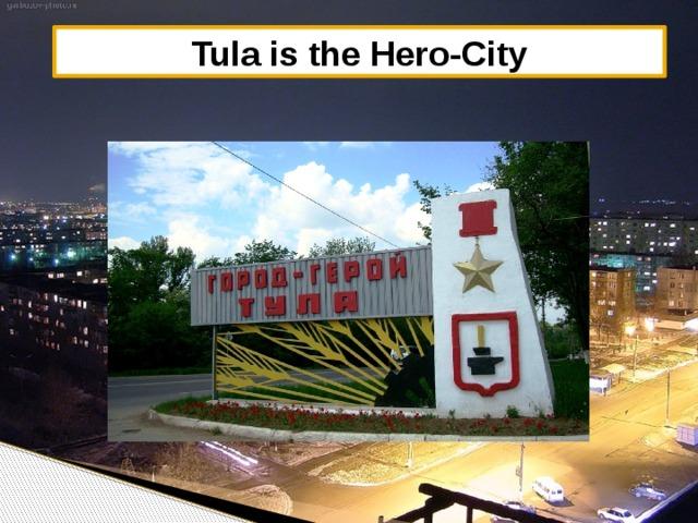 Tula is the Hero-City
