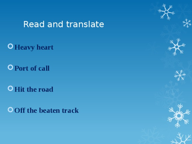 Read and translate Heavy heart  Port of call  Hit the road  Off the beaten track