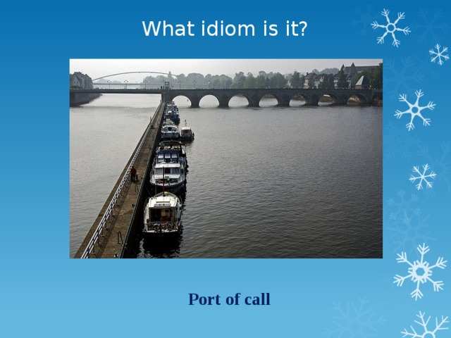What idiom is it? Port of call