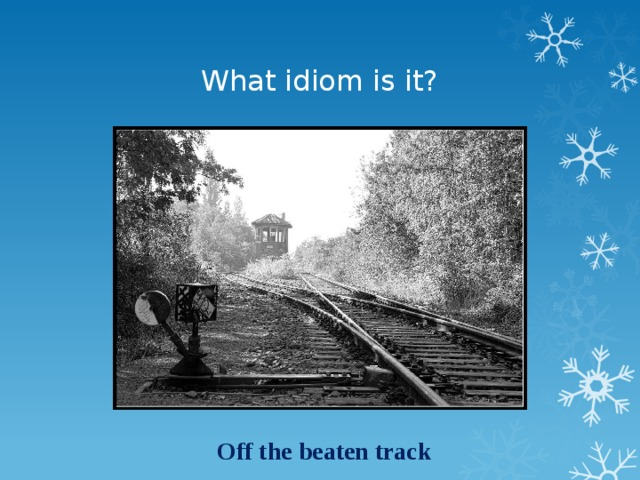 What idiom is it? Off the beaten track