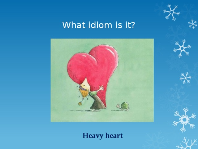 What idiom is it? Heavy heart