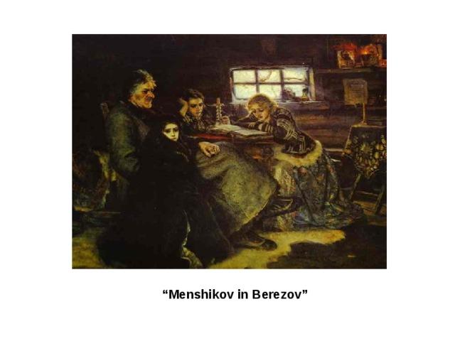 """"""" Menshikov in Berezov"""""""