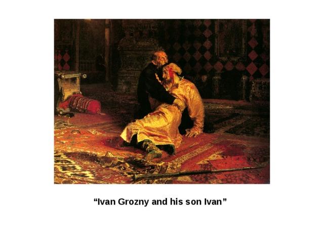 """ Ivan Grozny and his son Ivan"""