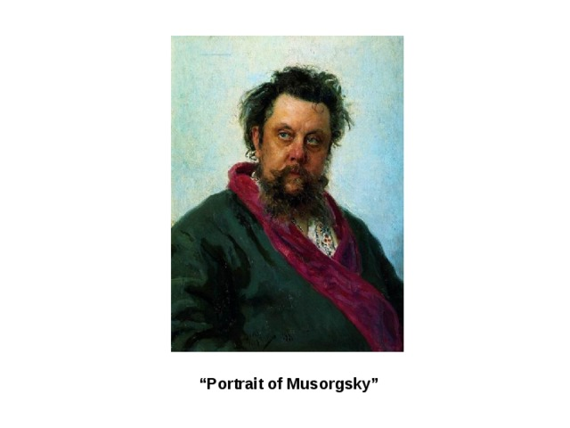 """ Portrait of Musorgsky"""