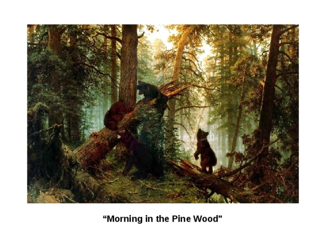 """ Morning in the Pine Wood"