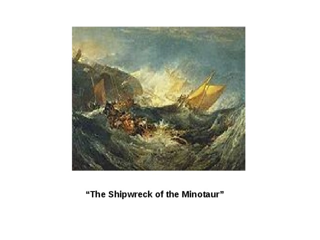 """ The Shipwreck of the Minotaur"""