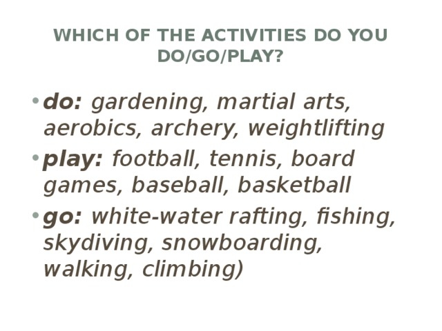 Which of the activities do you do/go/play?