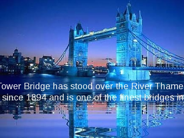 Tower Bridge has stood over the River Thames in London since 1894 and is one of the finest bridges in the World.