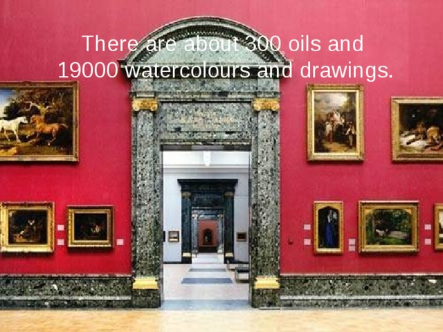 There are about 300 oils and 19000 watercolours and drawings.